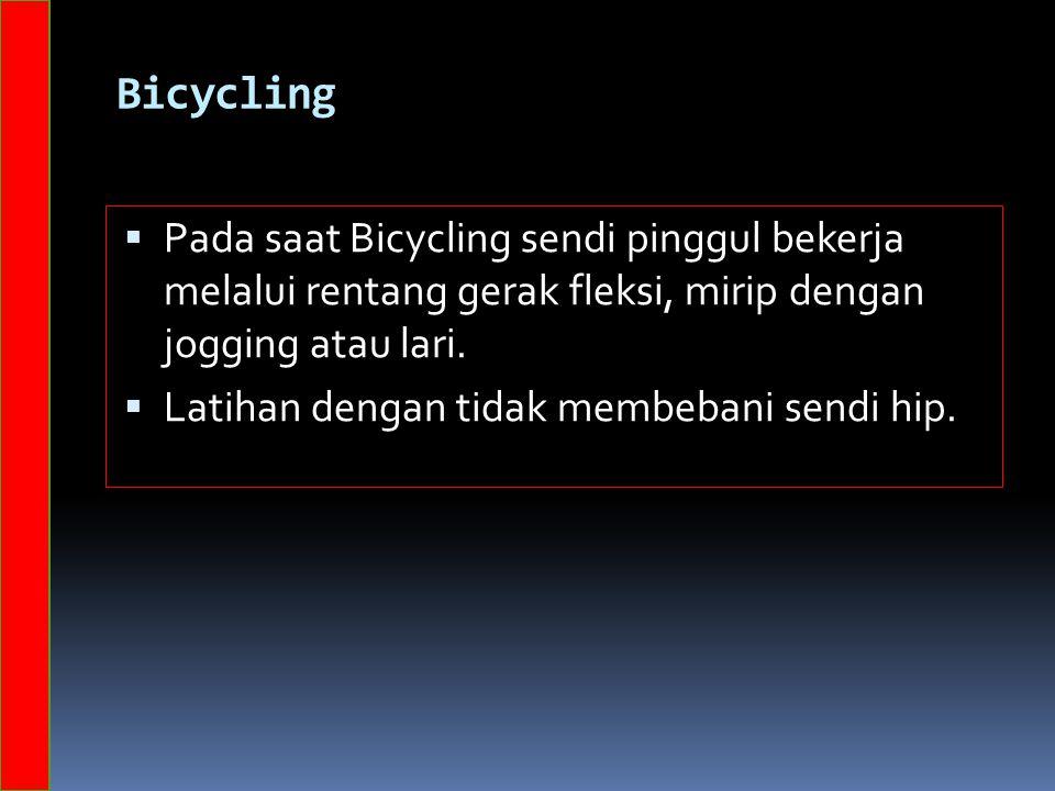 Bicycling Pada saat Bicycling sendi pinggul bekerja melalui rentang gerak fleksi, mirip dengan jogging atau lari.