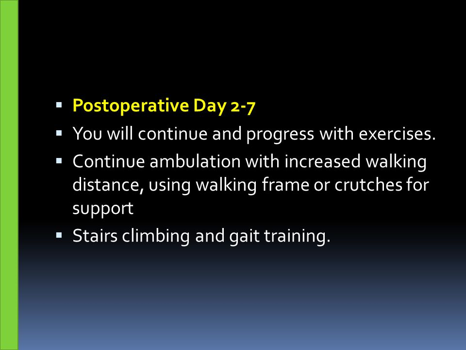 Postoperative Day 2-7 You will continue and progress with exercises.