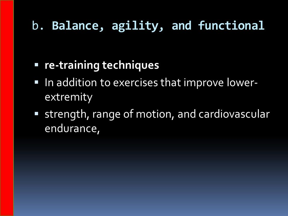 b. Balance, agility, and functional