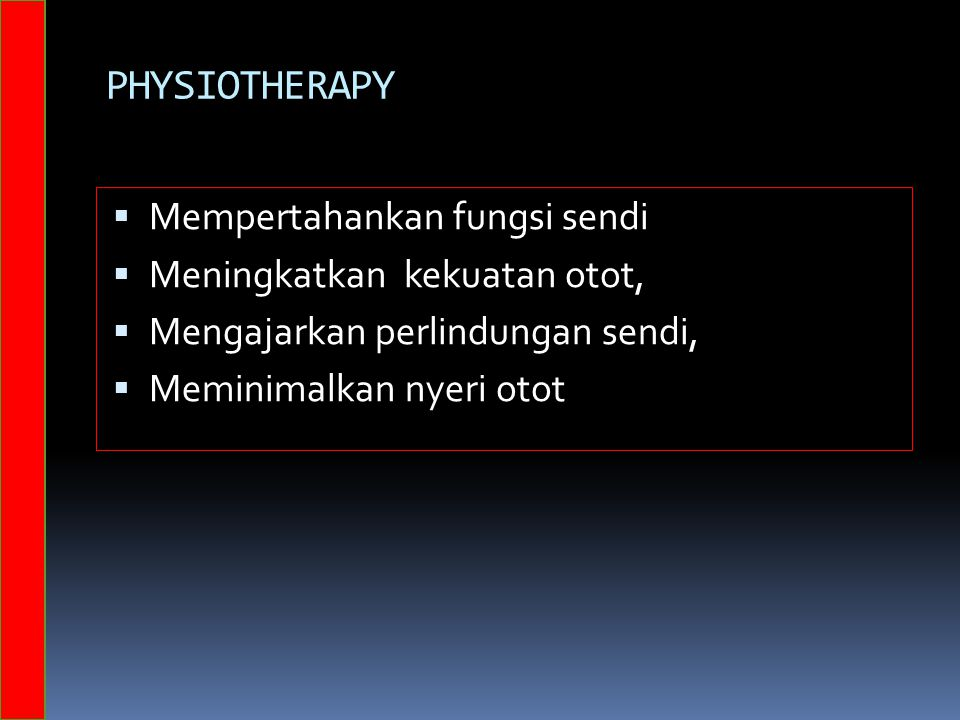 PHYSIOTHERAPY Mempertahankan fungsi sendi Meningkatkan kekuatan otot,