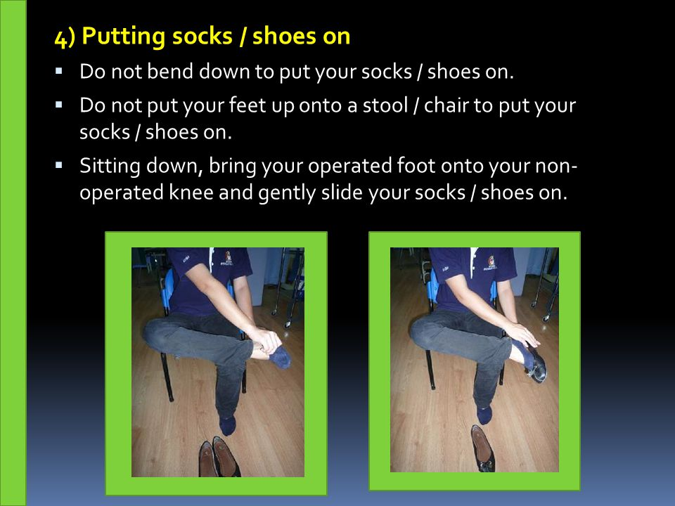 4) Putting socks / shoes on