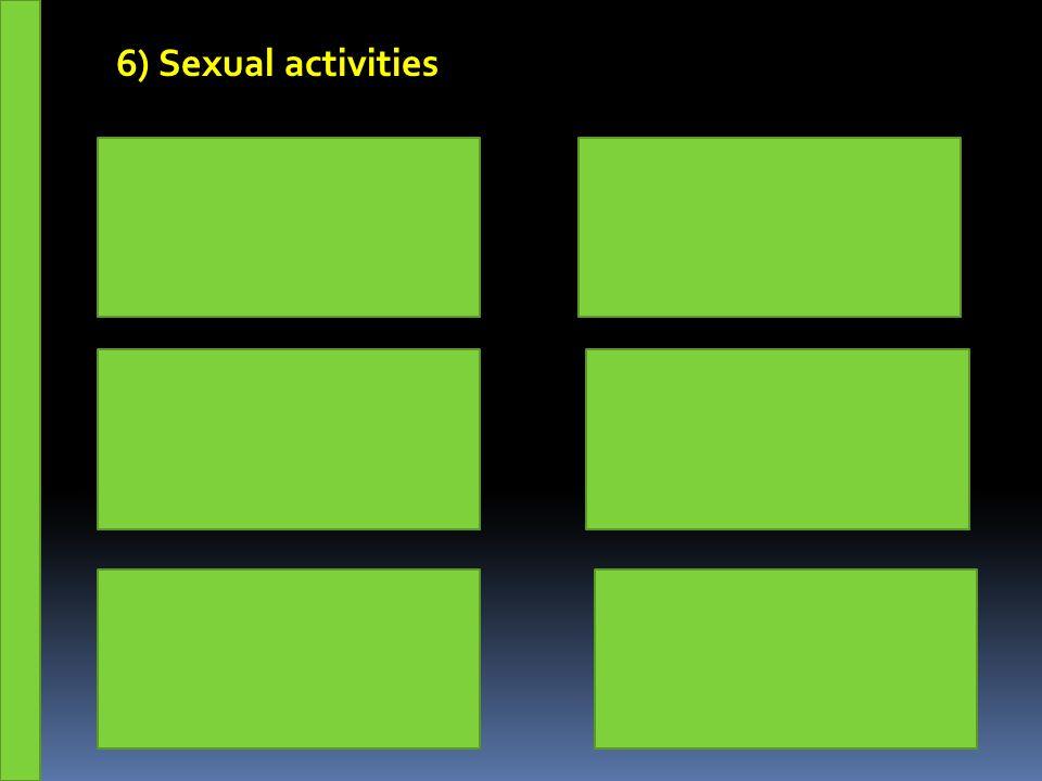 6) Sexual activities