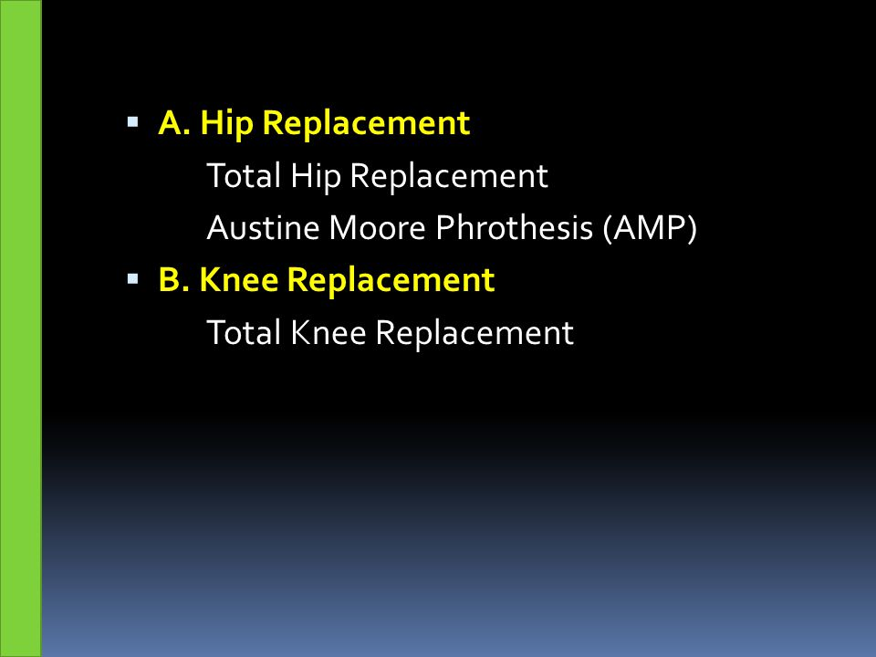 A. Hip Replacement Total Hip Replacement. Austine Moore Phrothesis (AMP) B.