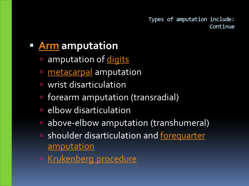 Types of amputation include: Continue