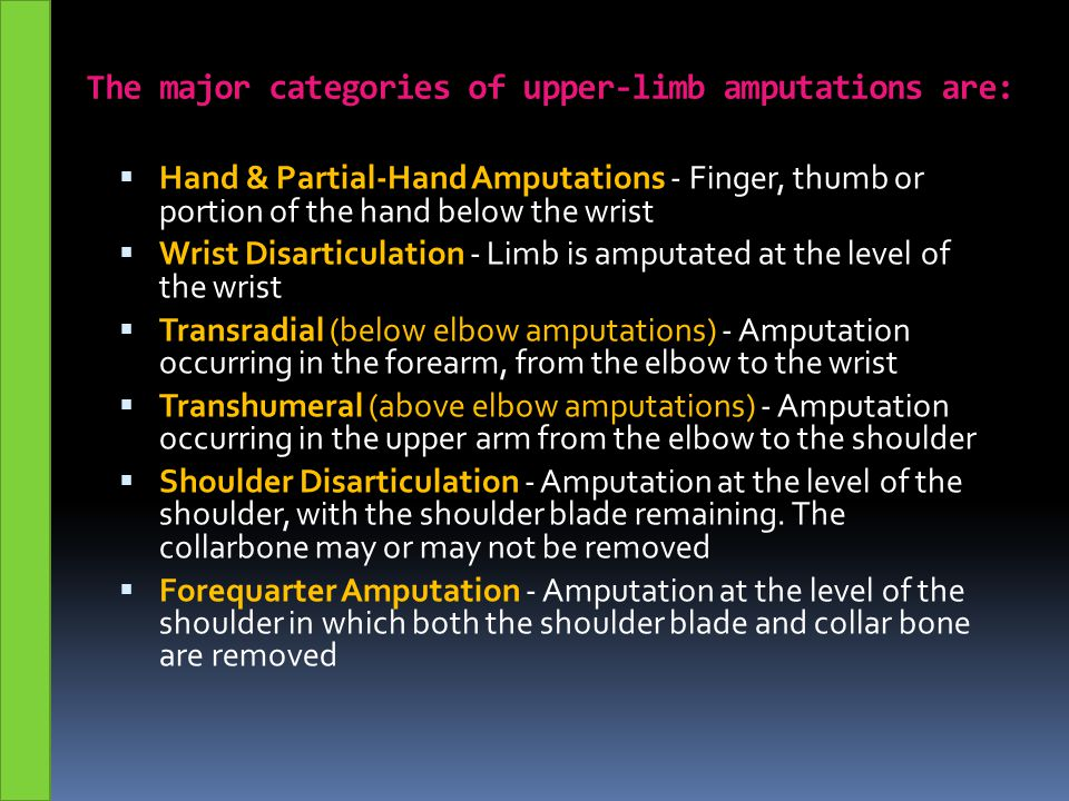The major categories of upper-limb amputations are: