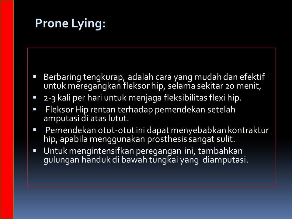 Prone Lying: Berbaring tengkurap, adalah cara yang mudah dan efektif untuk meregangkan fleksor hip, selama sekitar 20 menit,