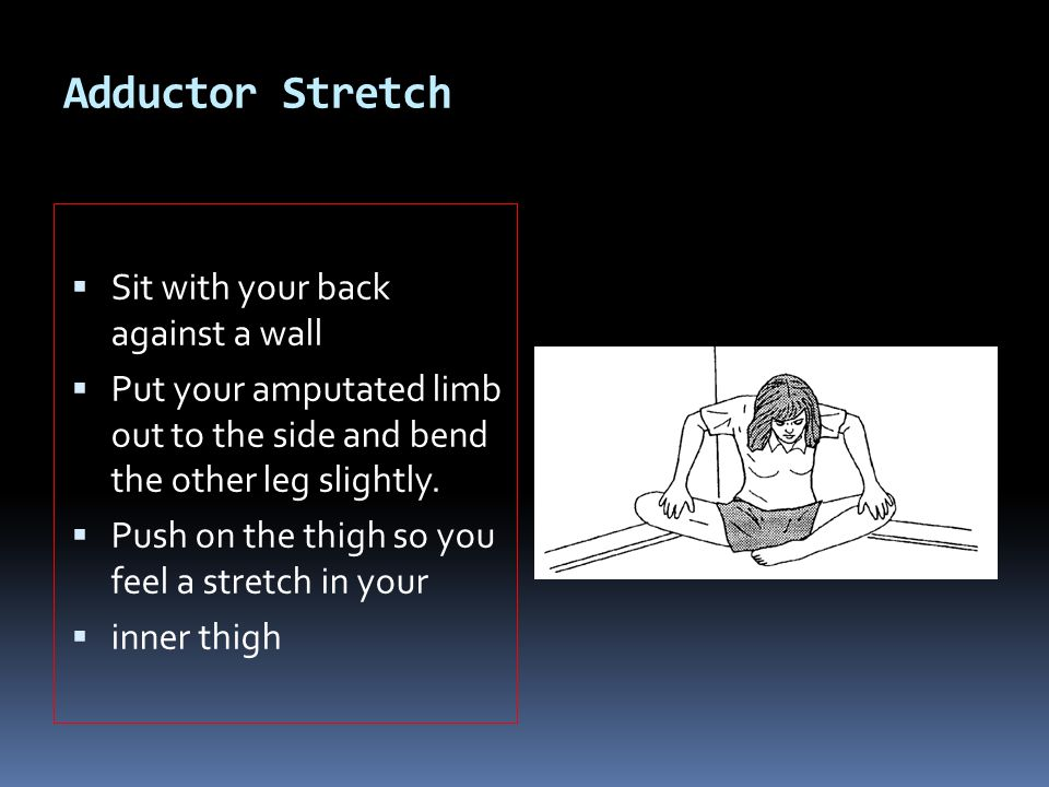 Adductor Stretch Sit with your back against a wall