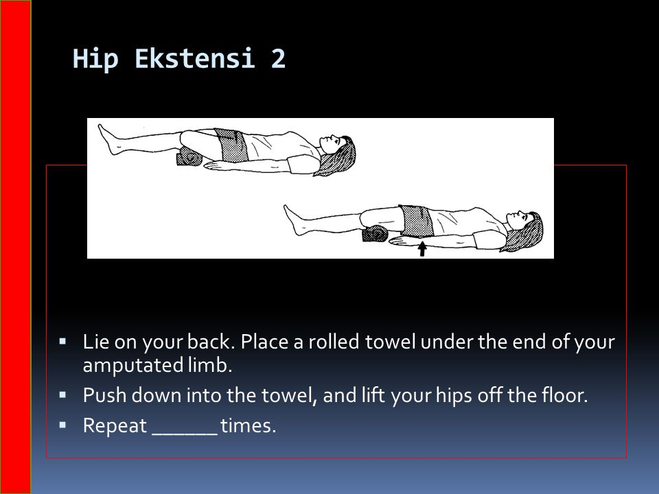 Hip Ekstensi 2 Lie on your back. Place a rolled towel under the end of your amputated limb.