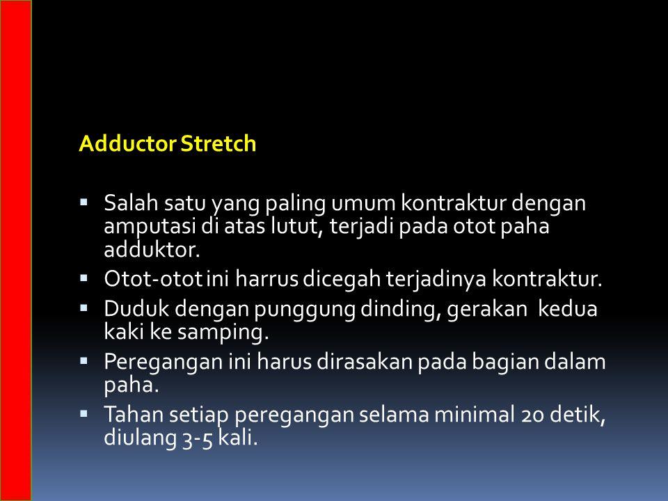 Adductor Stretch Salah satu yang paling umum kontraktur dengan amputasi di atas lutut, terjadi pada otot paha adduktor.