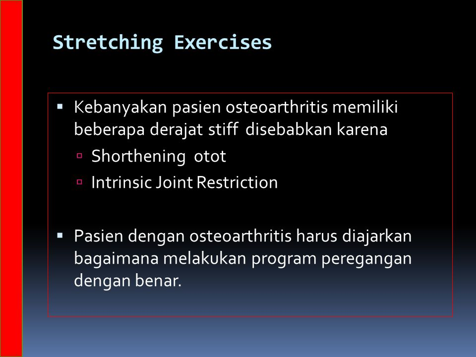 Stretching Exercises Kebanyakan pasien osteoarthritis memiliki beberapa derajat stiff disebabkan karena.