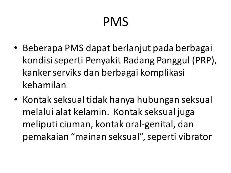 PMS Beberapa PMS dapat berlanjut pada berbagai kondisi seperti Penyakit Radang Panggul (PRP), kanker serviks dan berbagai komplikasi kehamilan.