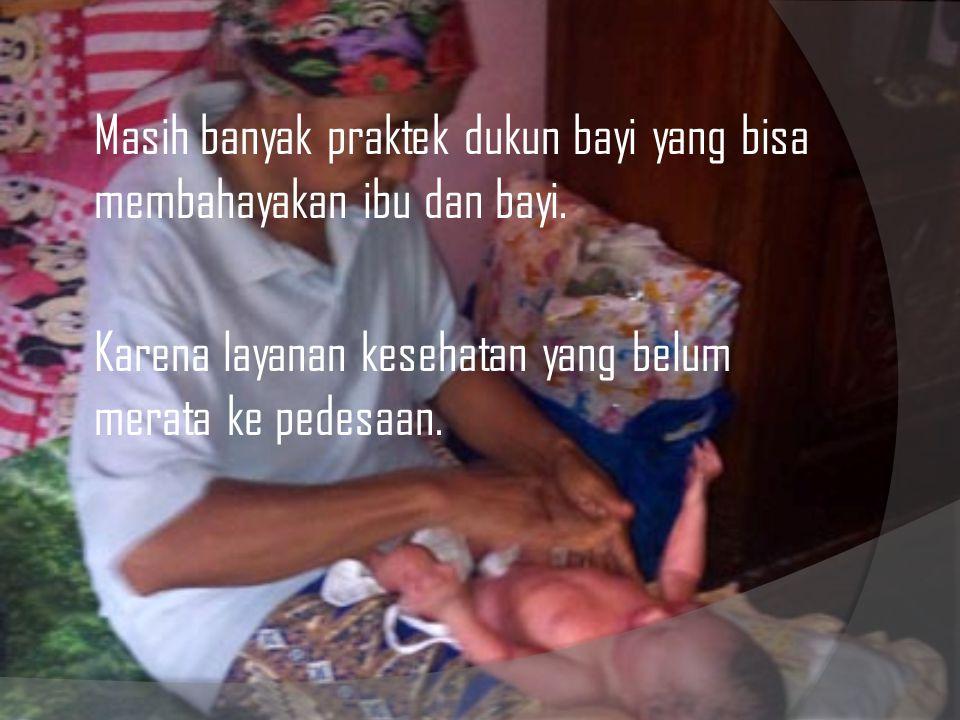 Masih banyak praktek dukun bayi yang bisa membahayakan ibu dan bayi