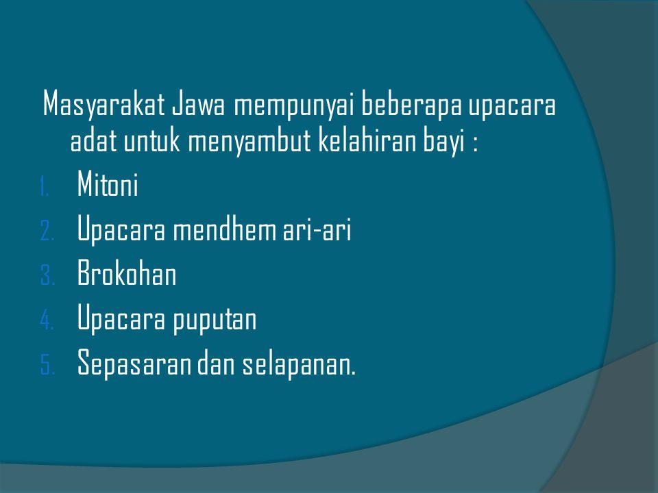 Masyarakat Jawa mempunyai beberapa upacara adat untuk menyambut kelahiran bayi :