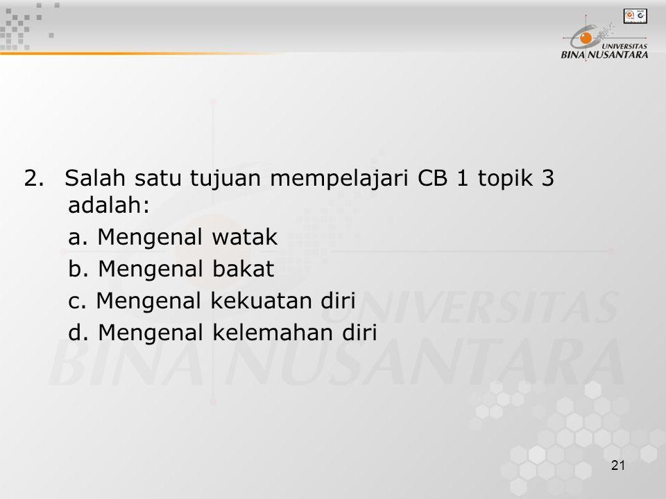 2. Salah satu tujuan mempelajari CB 1 topik 3 adalah: