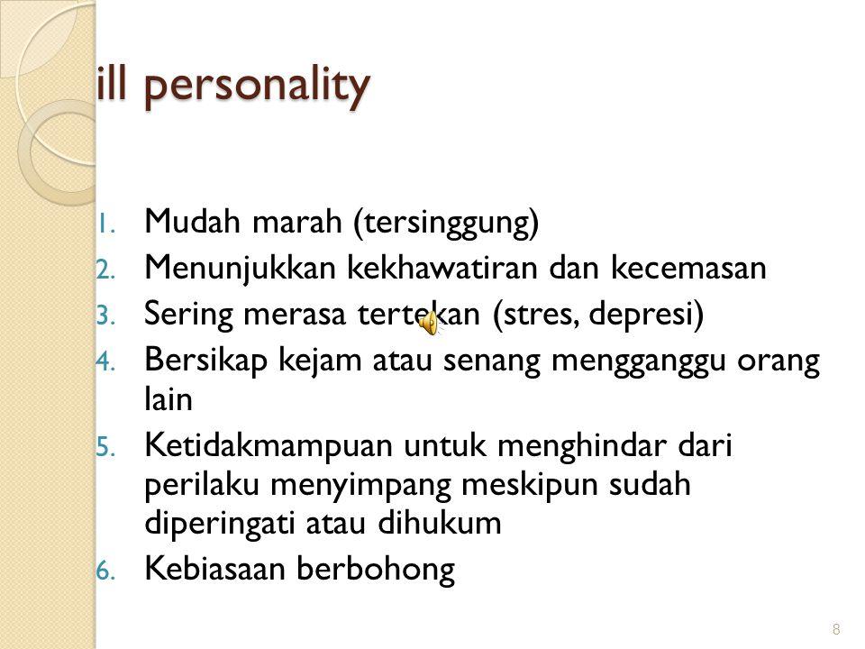 ill personality Mudah marah (tersinggung)