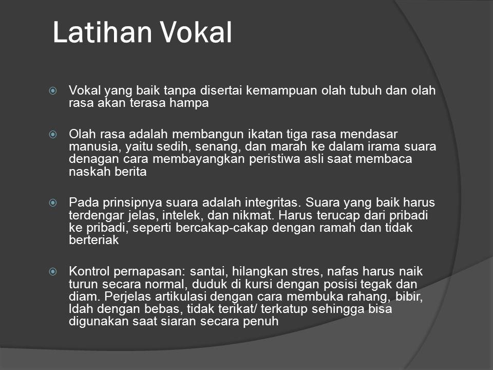 Latihan Vokal Vokal yang baik tanpa disertai kemampuan olah tubuh dan olah rasa akan terasa hampa.