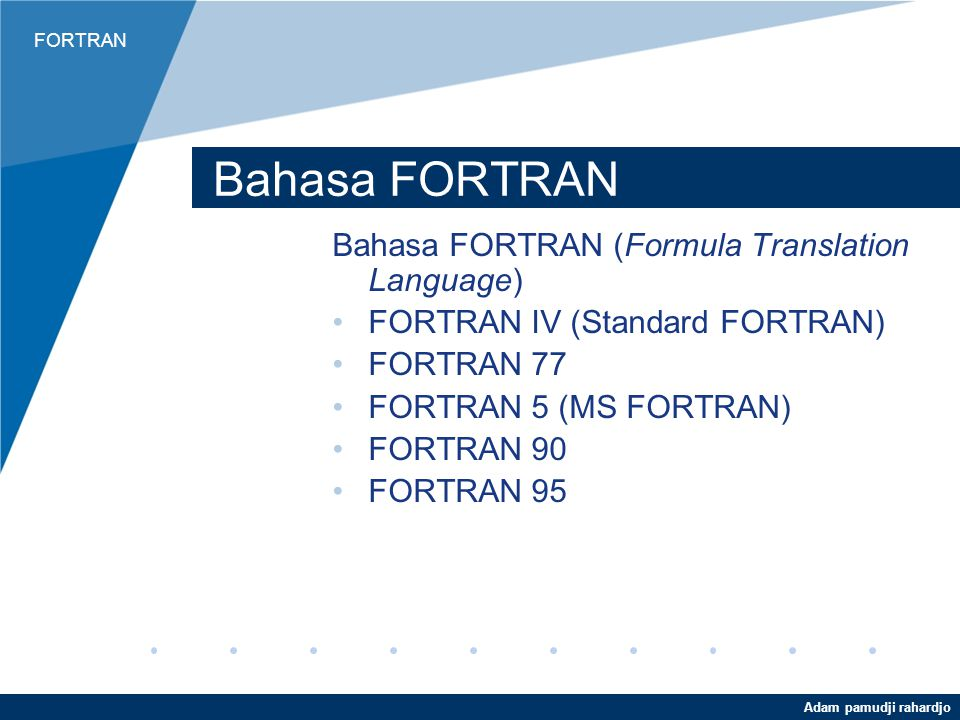 Bahasa FORTRAN Bahasa FORTRAN (Formula Translation Language)