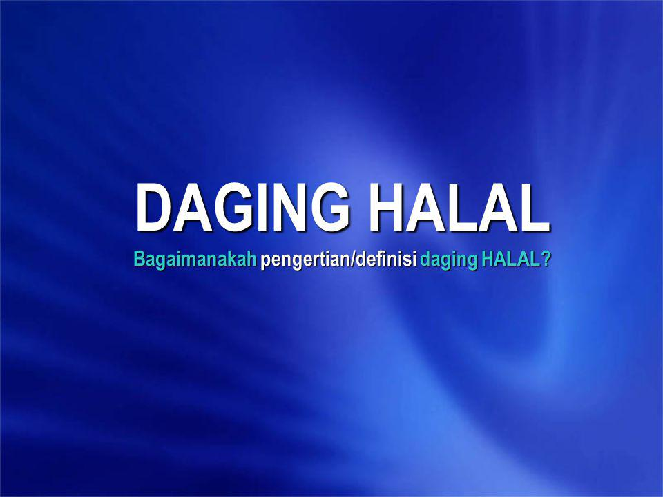 DAGING HALAL Bagaimanakah pengertian/definisi daging HALAL