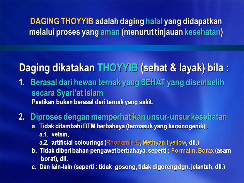 Daging dikatakan THOYYIB (sehat & layak) bila :