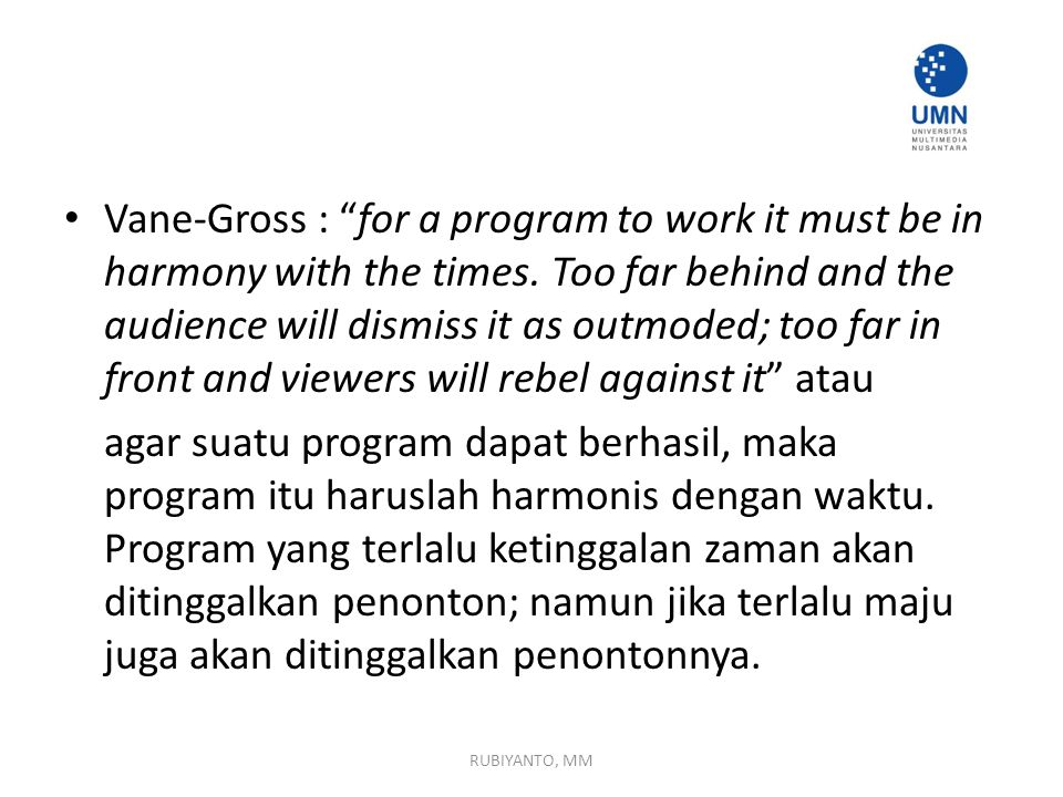 Vane-Gross : for a program to work it must be in harmony with the times. Too far behind and the audience will dismiss it as outmoded; too far in front and viewers will rebel against it atau