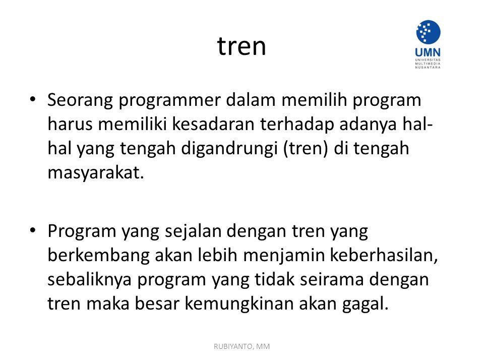 tren Seorang programmer dalam memilih program harus memiliki kesadaran terhadap adanya hal-hal yang tengah digandrungi (tren) di tengah masyarakat.