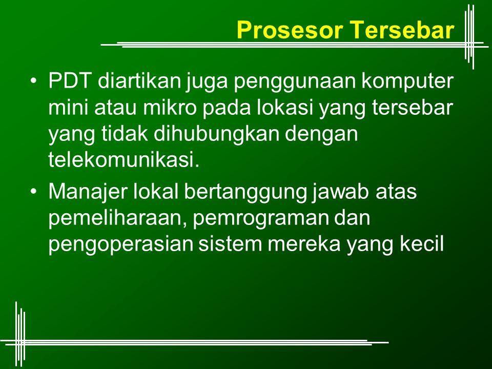 Prosesor Tersebar PDT diartikan juga penggunaan komputer mini atau mikro pada lokasi yang tersebar yang tidak dihubungkan dengan telekomunikasi.