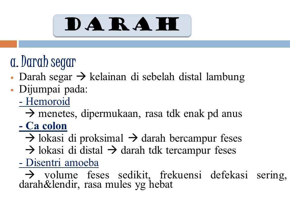 DARAH a. Darah segar Darah segar  kelainan di sebelah distal lambung