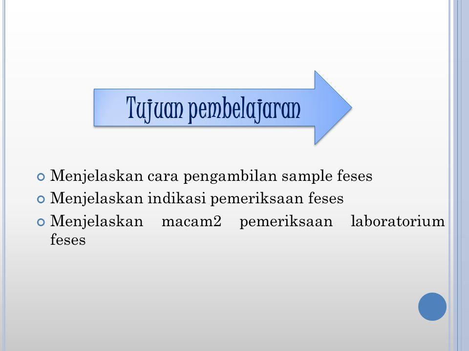 Tujuan pembelajaran Menjelaskan cara pengambilan sample feses