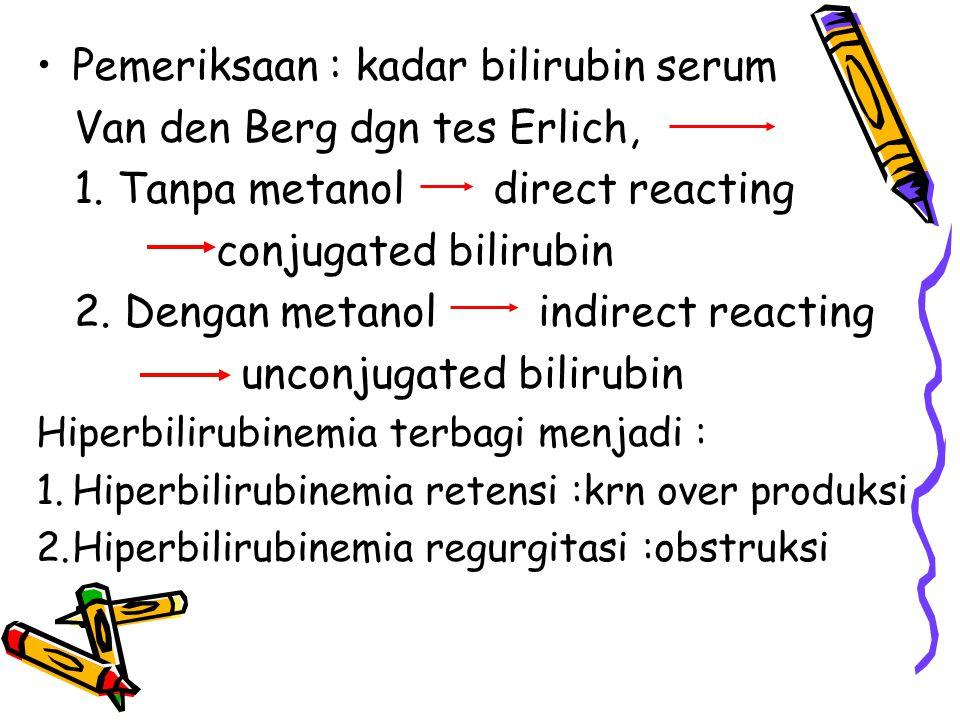 Pemeriksaan : kadar bilirubin serum Van den Berg dgn tes Erlich,
