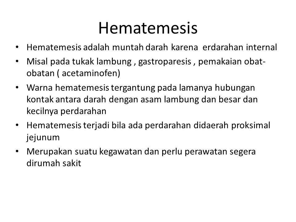 Hematemesis Hematemesis adalah muntah darah karena erdarahan internal