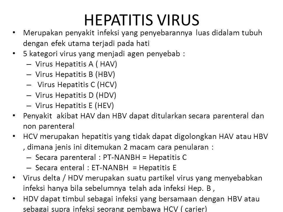 HEPATITIS VIRUS Merupakan penyakit infeksi yang penyebarannya luas didalam tubuh dengan efek utama terjadi pada hati.