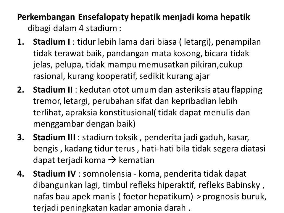 Perkembangan Ensefalopaty hepatik menjadi koma hepatik dibagi dalam 4 stadium :