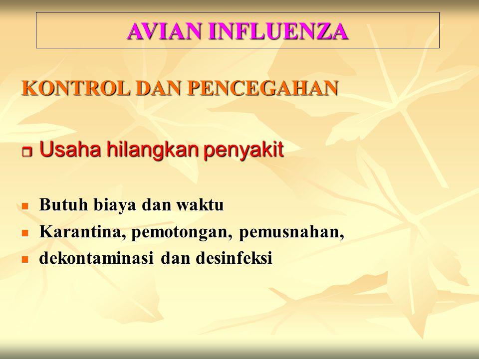 AVIAN INFLUENZA KONTROL DAN PENCEGAHAN Usaha hilangkan penyakit