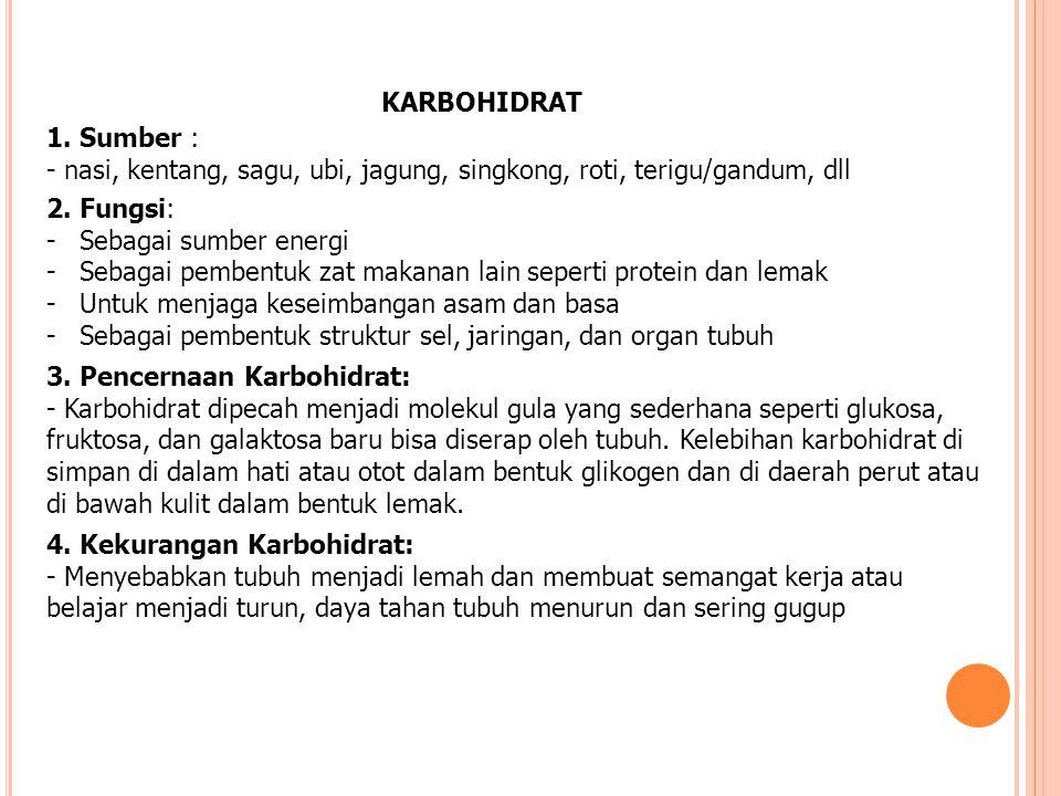 KARBOHIDRAT 1. Sumber : - nasi, kentang, sagu, ubi, jagung, singkong, roti, terigu/gandum, dll. 2. Fungsi: