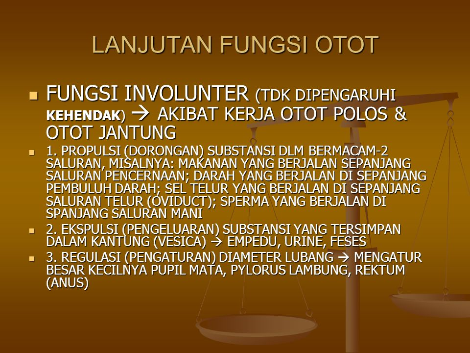 LANJUTAN FUNGSI OTOT FUNGSI INVOLUNTER (TDK DIPENGARUHI KEHENDAK)  AKIBAT KERJA OTOT POLOS & OTOT JANTUNG.