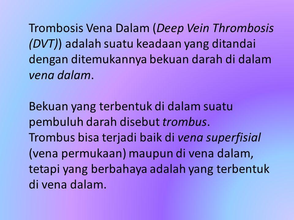 Trombosis Vena Dalam (Deep Vein Thrombosis (DVT)) adalah suatu keadaan yang ditandai dengan ditemukannya bekuan darah di dalam vena dalam.