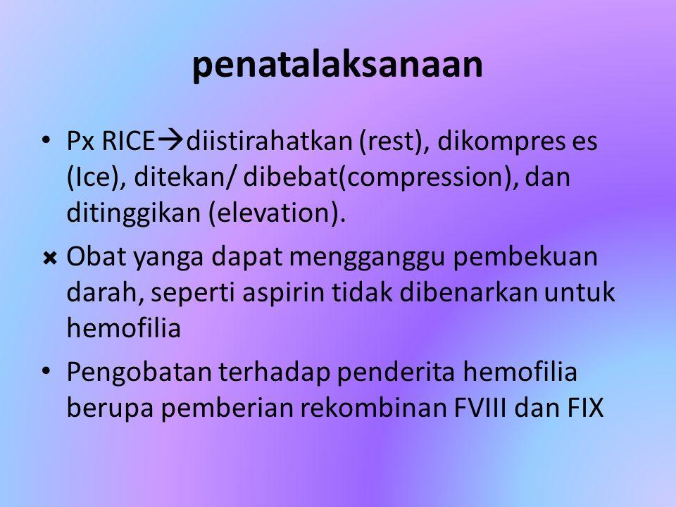penatalaksanaan Px RICEdiistirahatkan (rest), dikompres es (Ice), ditekan/ dibebat(compression), dan ditinggikan (elevation).