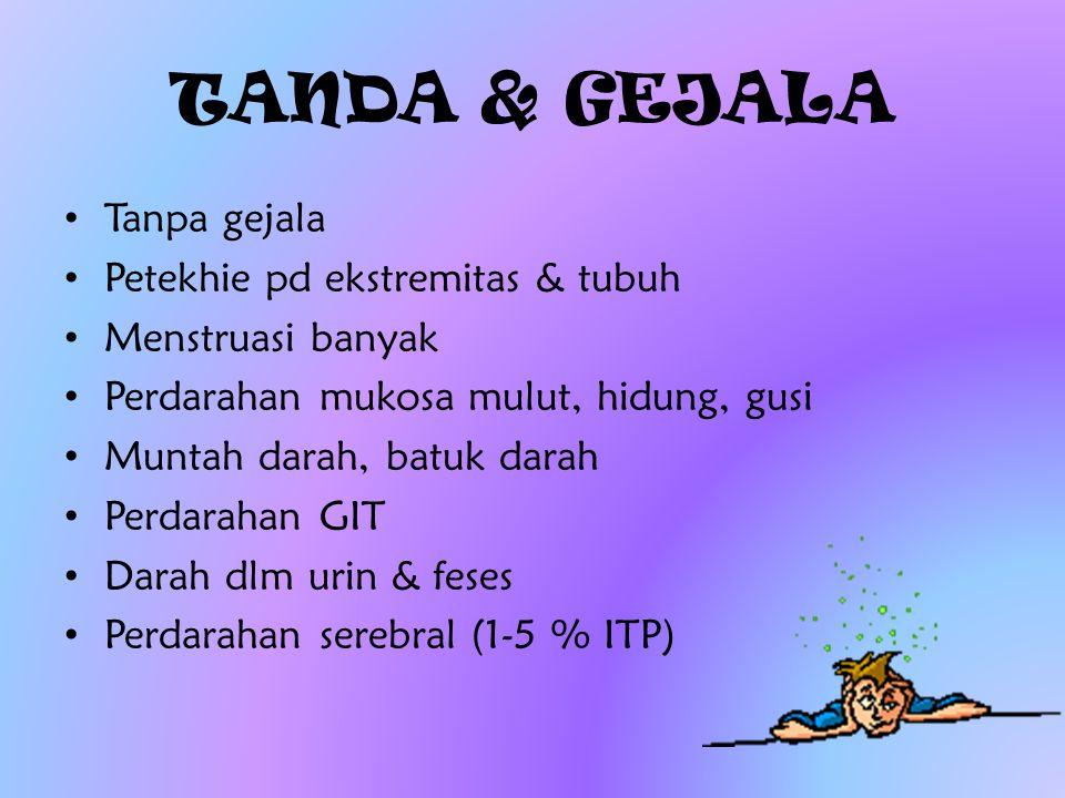 TANDA & GEJALA Tanpa gejala Petekhie pd ekstremitas & tubuh