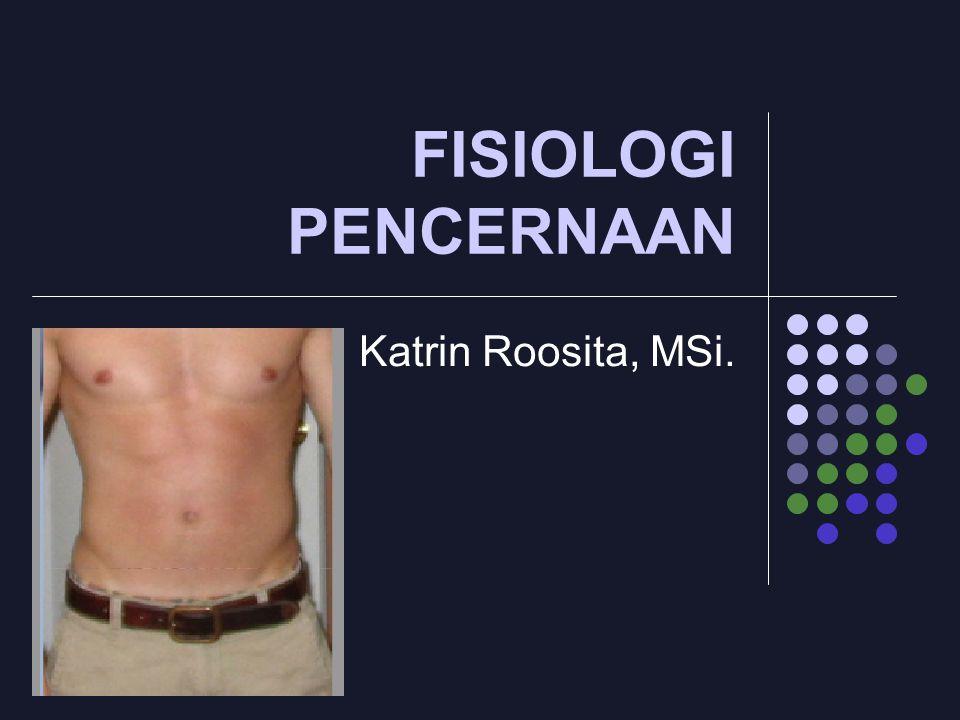FISIOLOGI PENCERNAAN Katrin Roosita, MSi.