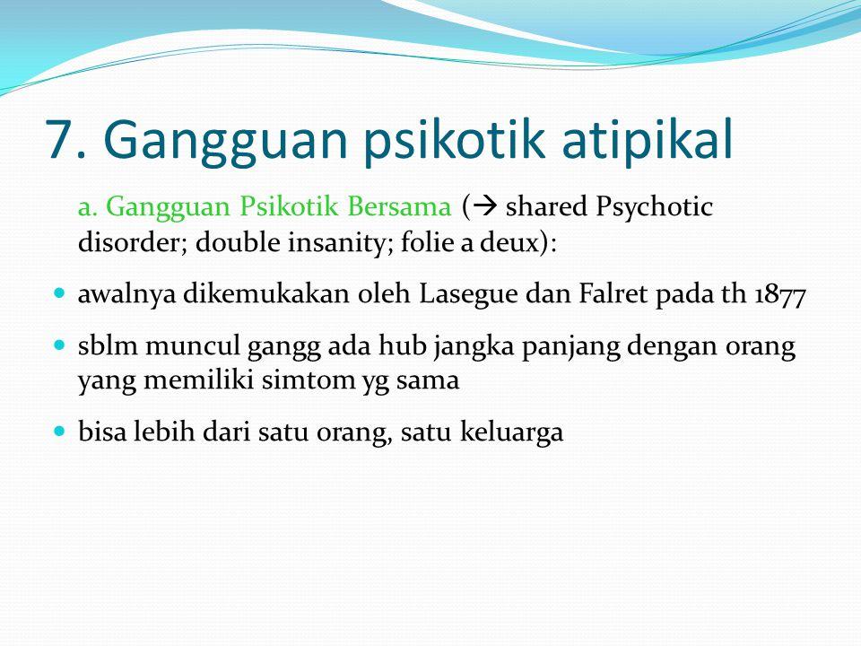 7. Gangguan psikotik atipikal