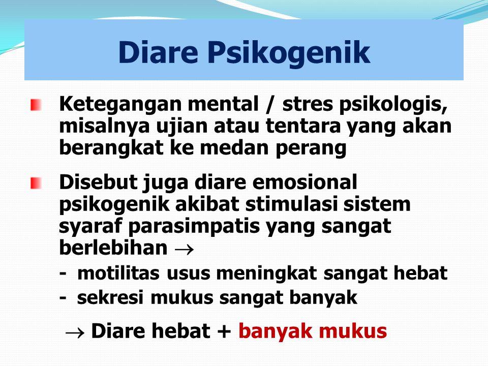 Diare Psikogenik Ketegangan mental / stres psikologis, misalnya ujian atau tentara yang akan berangkat ke medan perang.
