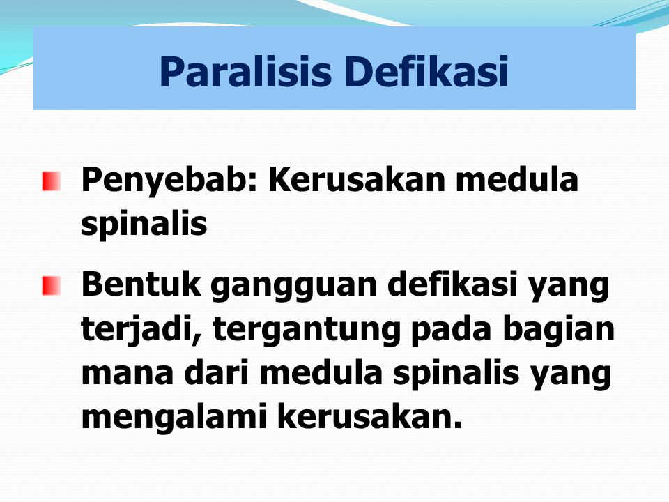 Paralisis Defikasi Penyebab: Kerusakan medula spinalis