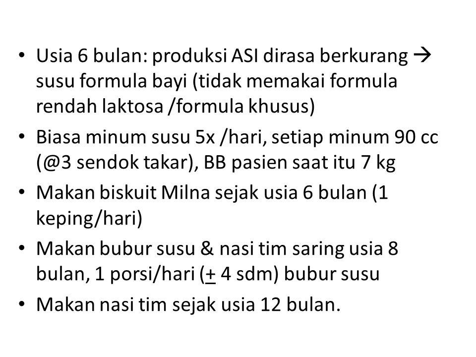 Usia 6 bulan: produksi ASI dirasa berkurang  susu formula bayi (tidak memakai formula rendah laktosa /formula khusus)