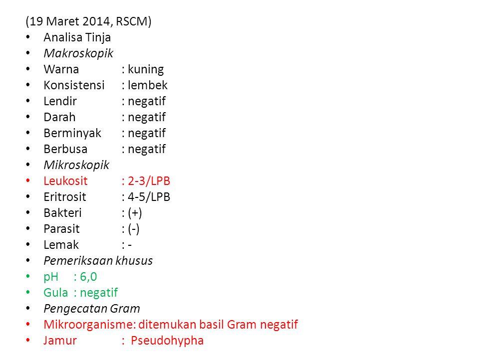 (19 Maret 2014, RSCM) Analisa Tinja. Makroskopik. Warna : kuning. Konsistensi : lembek. Lendir : negatif.