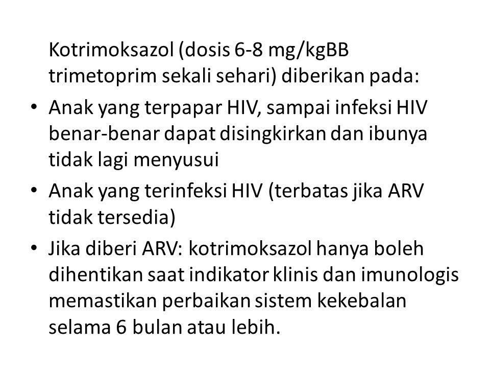 Kotrimoksazol (dosis 6-8 mg/kgBB trimetoprim sekali sehari) diberikan pada: