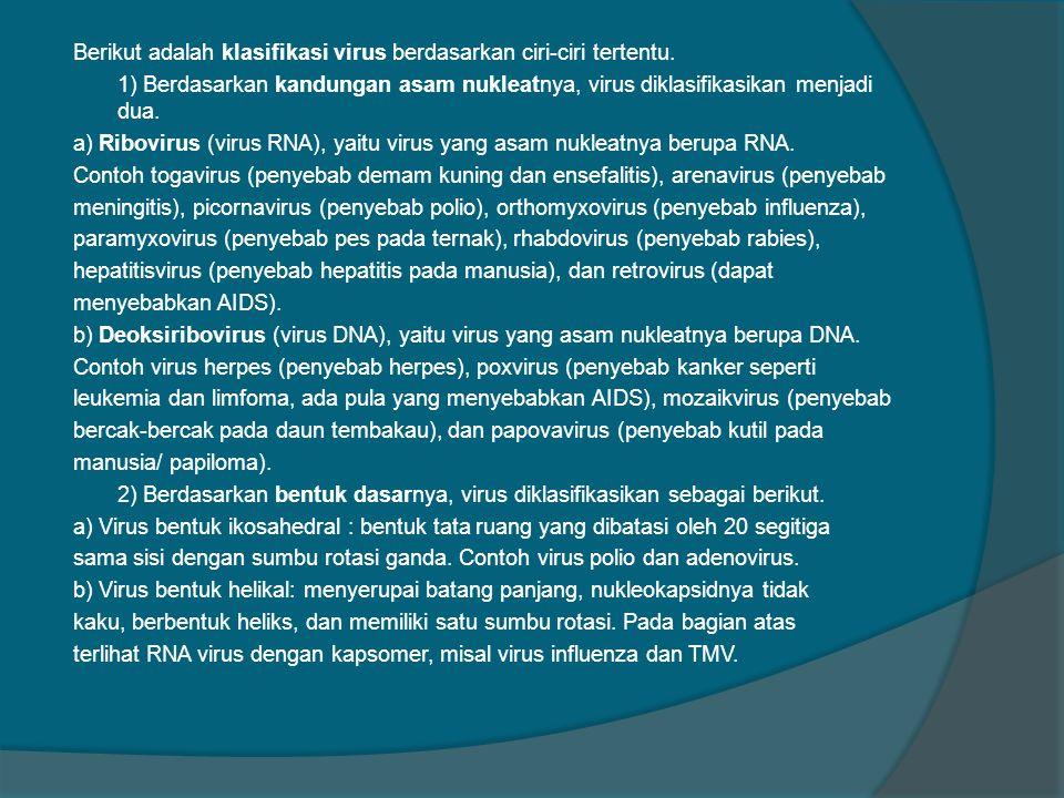 Berikut adalah klasifikasi virus berdasarkan ciri-ciri tertentu
