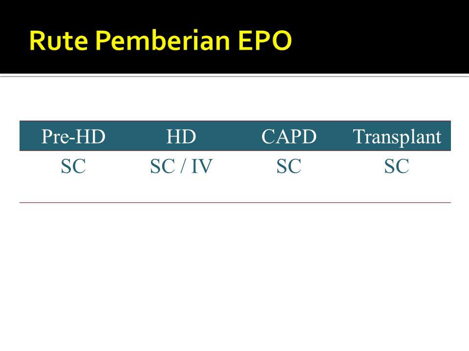Rute Pemberian EPO Pre-HD HD CAPD Transplant SC SC / IV