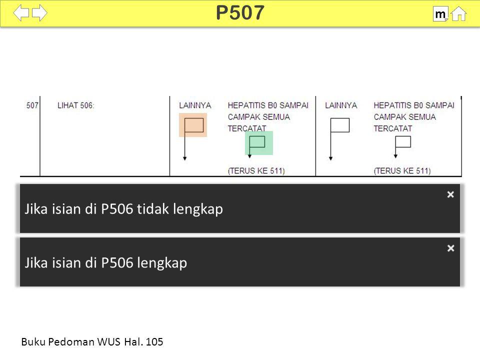 P507 Jika isian di P506 tidak lengkap Jika isian di P506 lengkap m