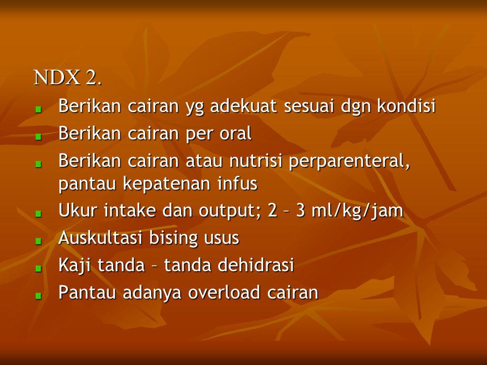 NDX 2. Berikan cairan yg adekuat sesuai dgn kondisi
