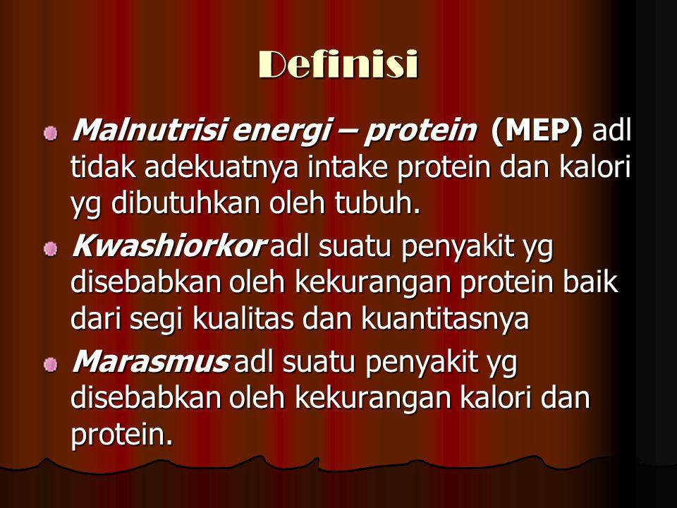 Definisi Malnutrisi energi – protein (MEP) adl tidak adekuatnya intake protein dan kalori yg dibutuhkan oleh tubuh.